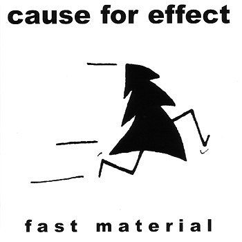 "CAUSE FOR EFFECT ""Fast material"""