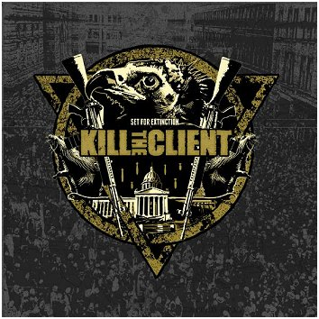 "KILL THE CLIENT ""Set for extinction"""