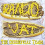 "RANCID VAT ""The Cheesesteak Years"""