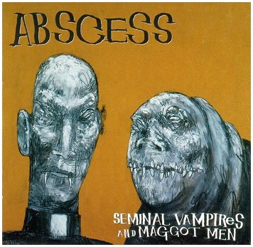 "ABSCESS ""Seminal vampires and maggot men"""