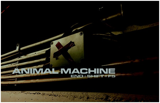"ANIMAL MACHINE ""End : shift+F5"""