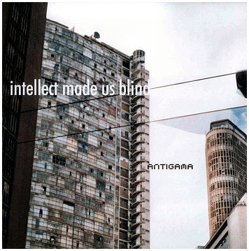 "ANTIGAMA ""Intellect made us blind"""