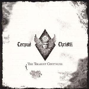 "CORPUS CHRISTII ""The torment continues"""