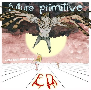 "ED ""Future primitive + old shit since 2003"""