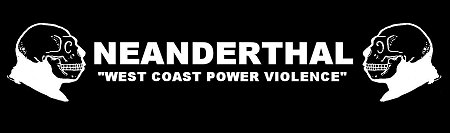 "NEANDERTHAL ""West Coast Power Violence"""