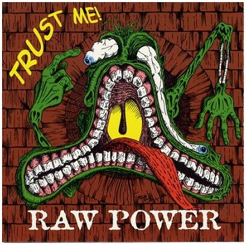 "RAW POWER ""Trust me"""