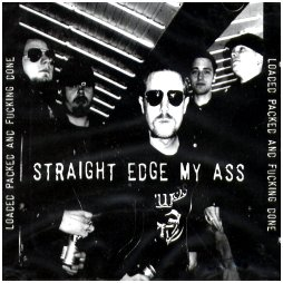 STRAIGHT EDGE MY ASS ?Loaded packed and fucking gone?